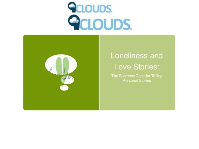 Loneliness andLove Stories:The Business Case for TellingPersonal Stories