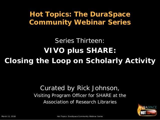 March 11, 2016 Hot Topics: DuraSpace Community Webinar Series Hot Topics: The DuraSpace Community Webinar Series Series Th...