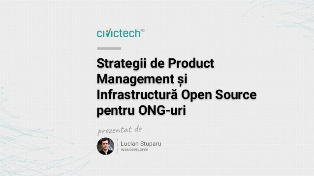 Strategii de Product Management și Infrastructură Open Source pentru ONG-uri Lucian Stuparu WEB DEVELOPER