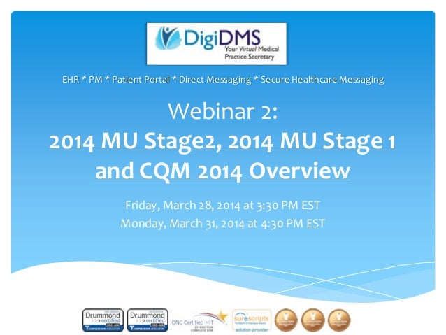 Webinar 2: 2014 MU Stage2, 2014 MU Stage 1 and CQM 2014 Overview Friday, March 28, 2014 at 3:30 PM EST Monday, March 31, 2...
