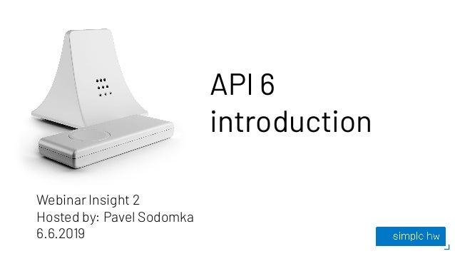 API 6 introduction Webinar Insight 2 Hosted by: Pavel Sodomka 6.6.2019