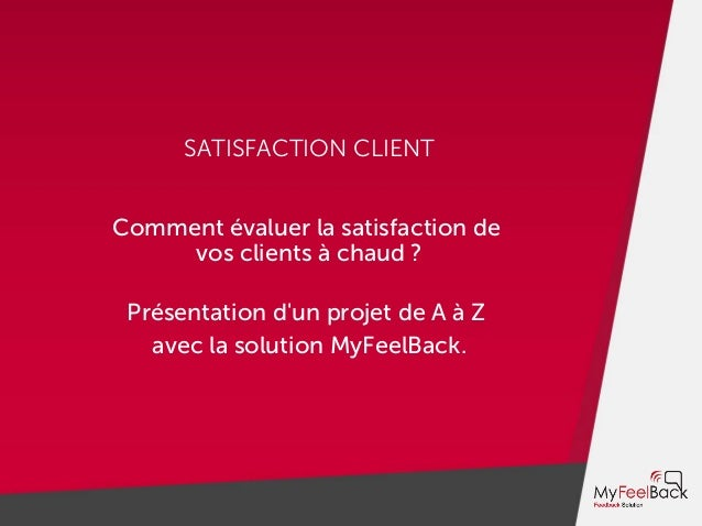 SATISFACTION CLIENT Comment évaluer la satisfaction de vos clients à chaud ? Présentation d'un projet de A à Z avec la sol...