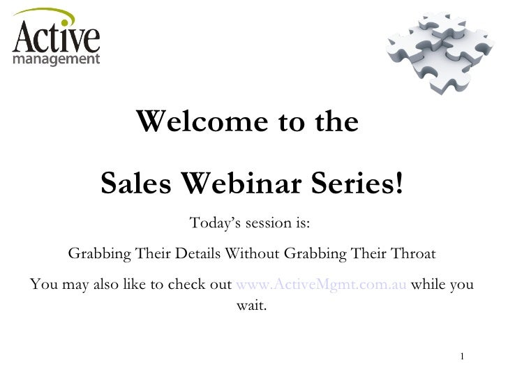Welcome to the  Sales Webinar Series! Today's session is:  Grabbing Their Details Without Grabbing Their Throat You may al...