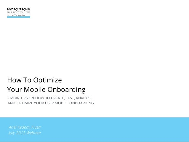 FIVERR TIPS ON HOW TO CREATE, TEST, ANALYZE AND OPTIMIZE YOUR USER MOBILE ONBOARDING. How To Optimize Your Mobile Onboardi...