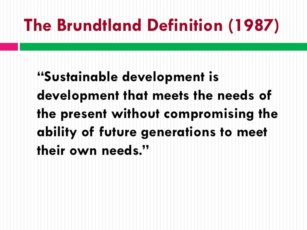 "the brundtland definition (1987) ""sustainable"