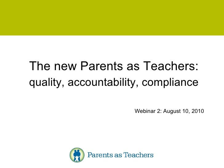 The new Parents as Teachers: quality, accountability, compliance Webinar 2: August 10, 2010