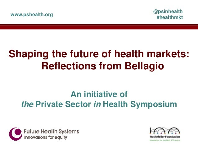 @psinhealthwww.pshealth.org                                    #healthmktShaping the future of health markets:      Reflec...