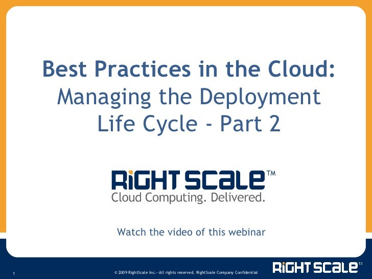 Best Practices in the Cloud:  Managing the Deployment Life Cycle - Part 2 Watch the video of this webinar