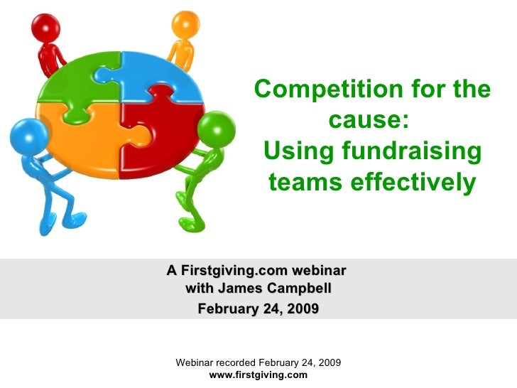 Competition for the cause:  Using fundraising teams effectively A Firstgiving.com webinar  with James Campbell February 24...