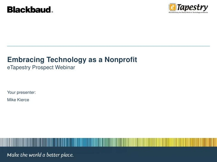 Embracing Technology as a Nonprofit <br />eTapestry Prospect Webinar<br />Your presenter: <br />Mike Kierce<br />