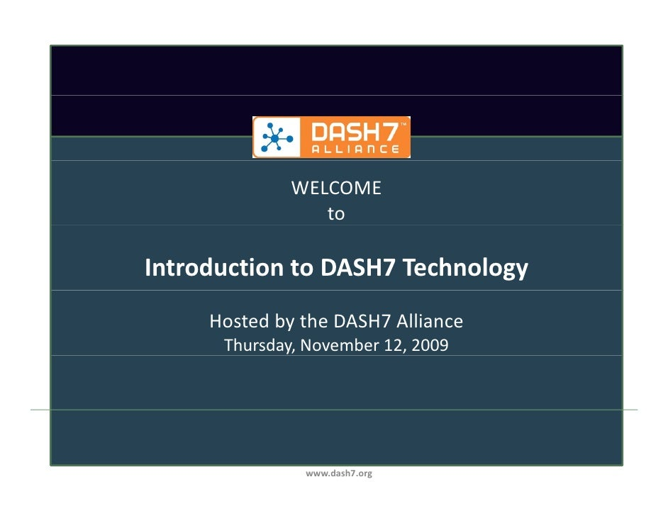 WELCOME                  to  Introduction to DASH7 Technology      Hosted by the DASH7 Alliance       Thursday, November 1...