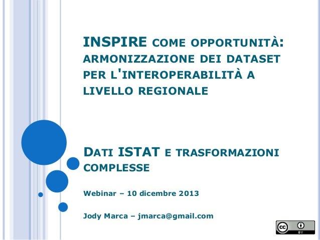 INSPIRE  COME OPPORTUNITÀ: ARMONIZZAZIONE DEI DATASET PER L'INTEROPERABILITÀ A LIVELLO REGIONALE  DATI ISTAT E TRASFORMAZI...