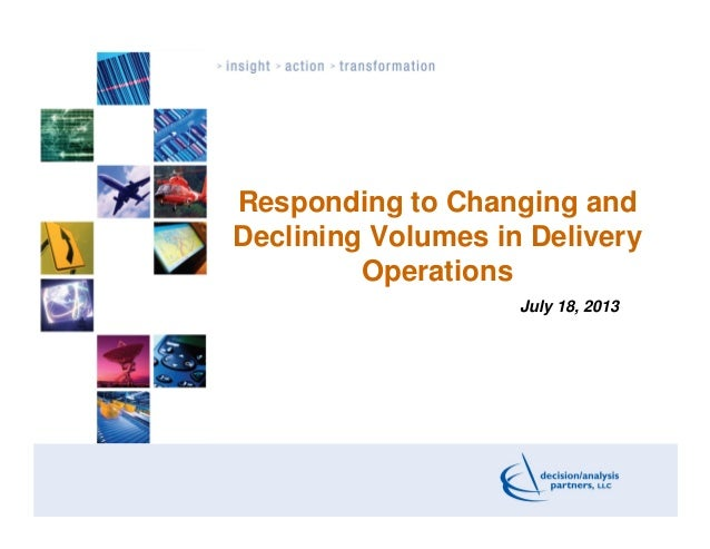 Responding to Changing and Declining Volumes in Delivery Operations July 18, 2013