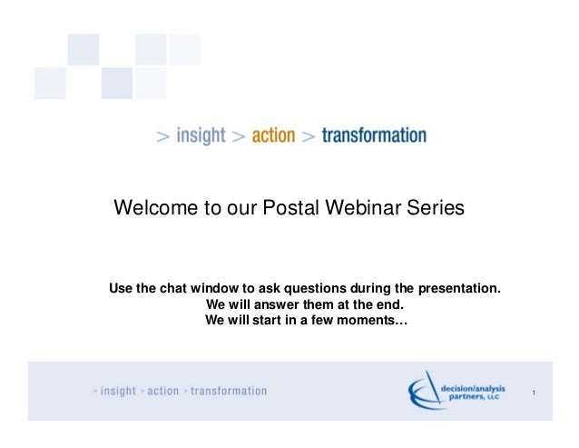 Welcome to our Postal Webinar SeriesUse the chat window to ask questions during the presentation.               We will an...