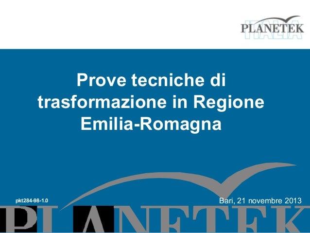 Prove tecniche di trasformazione in Regione Emilia-Romagna  pkt284-98-1.0  Bari, 21 novembre 2013