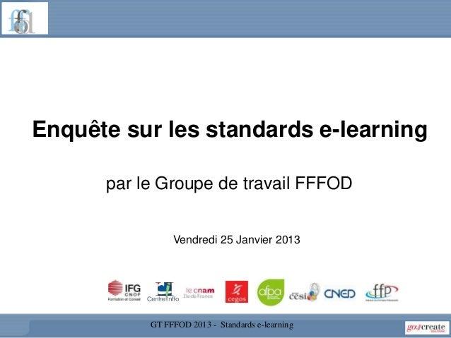 Enquête sur les standards e-learning      par le Groupe de travail FFFOD                Vendredi 25 Janvier 2013          ...
