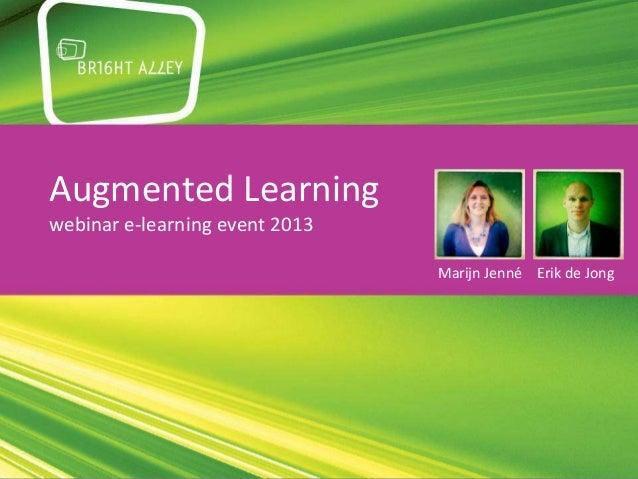 Augmented Learningwebinar e-learning event 2013                                Marijn Jenné Erik de Jong