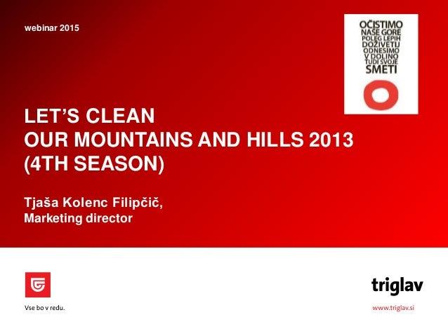 LET'S CLEAN OUR MOUNTAINS AND HILLS 2013 (4TH SEASON) Tjaša Kolenc Filipčič, Marketing director webinar 2015
