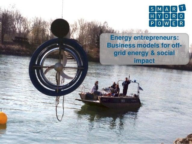 Energy entrepreneurs: Business models for off- grid energy & social impact