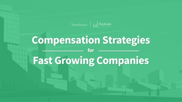 bamboohr.com 1-866-387-9595 Comp Strategies for Fast Growing Companies