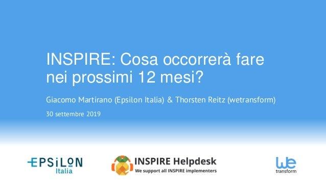 INSPIRE: Cosa occorrerà fare nei prossimi 12 mesi? Giacomo Martirano (Epsilon Italia) & Thorsten Reitz (wetransform) 30 se...