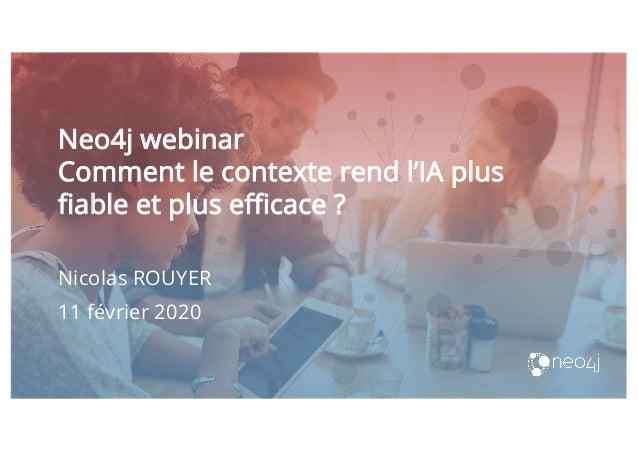 Neo4j webinar Comment le contexte rend l'IA plus fiable et plus efficace ? Nicolas ROUYER 11 février 2020 I haven't fallen...