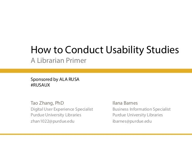 How to Conduct Usability Studies A Librarian Primer Tao Zhang, PhD Digital User Experience Specialist Purdue University Li...