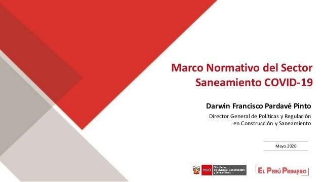 Marco Normativo del Sector Saneamiento COVID-19 Darwin Francisco Pardavé Pinto Director General de Políticas y Regulación ...