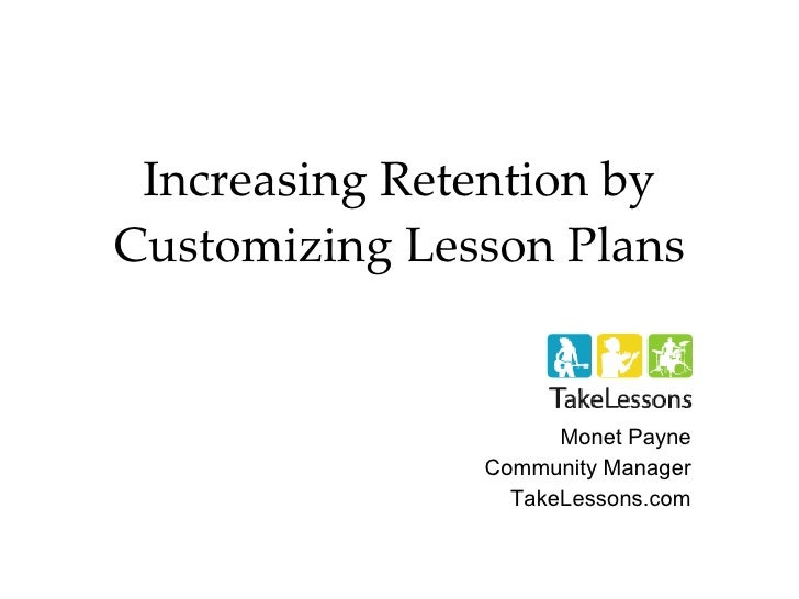 Increasing Retention by Customizing Lesson Plans Monet Payne Community Manager TakeLessons.com