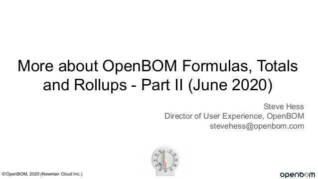 More about OpenBOM Formulas, Totals and Rollups - Part II (June 2020) Steve Hess Director of User Experience, OpenBOM stev...