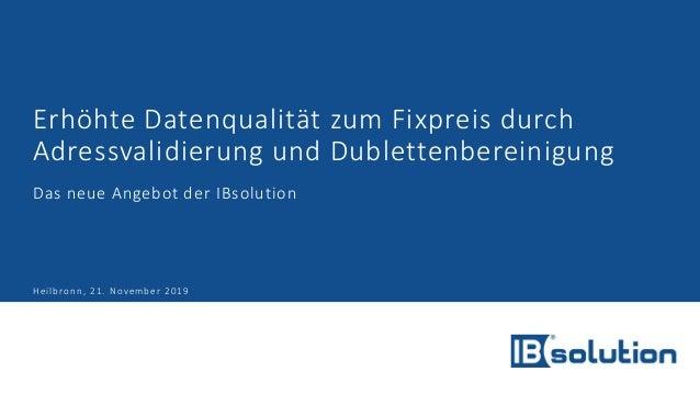 Erhöhte Datenqualität zum Fixpreis durch Adressvalidierung und Dublettenbereinigung Das neue Angebot der IBsolution Heilbr...