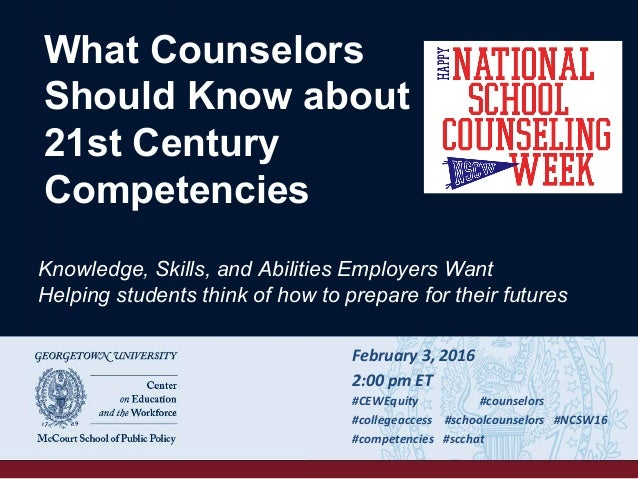 What Counselors Should Know about 21st Century Competencies February	   3,	   2016	    2:00	   pm	   ET	    #CEWEquity 	  ...
