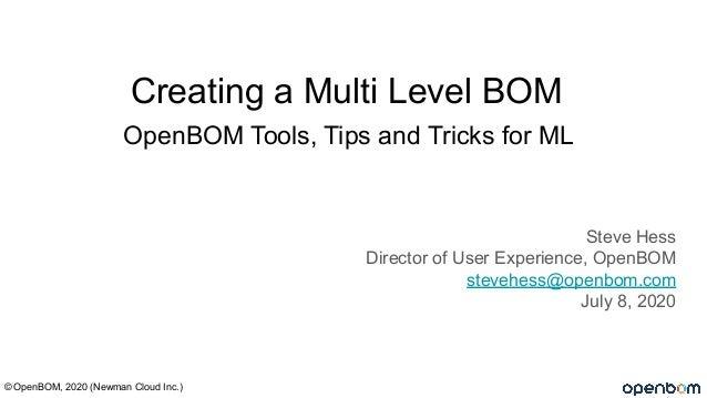 OpenBOM Tools, Tips and Tricks for ML Steve Hess Director of User Experience, OpenBOM stevehess@openbom.com July 8, 2020 ©...