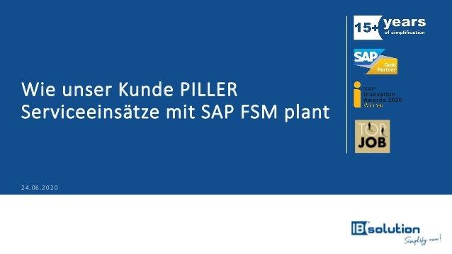 Wie unser Kunde PILLER Serviceeinsätze mit SAP FSM plant 24.06.2020