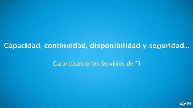 5º Webinar - 3ª Ed. EXIN en Castellano: Capacidad, continuidad, disponibilidad y seguridad... Garantizando los Servicios de TI Slide 2