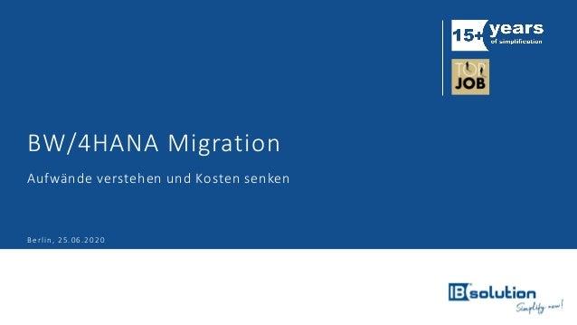 BW/4HANA Migration Aufwände verstehen und Kosten senken Berlin, 25.06.2020