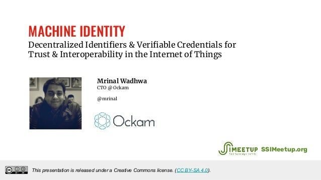 MACHINE IDENTITY Decentralized Identifiers & Verifiable Credentials for Trust & Interoperability in the Internet of Things...