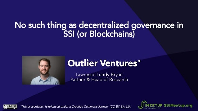No such thing as decentralized governance in SSI (or Blockchains) Lawrence Lundy-Bryan Partner & Head of Research This pre...