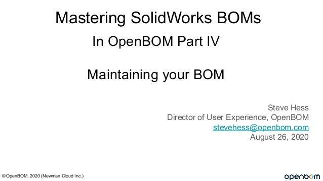 In OpenBOM Part IV Maintaining your BOM Steve Hess Director of User Experience, OpenBOM stevehess@openbom.com August 26, 2...