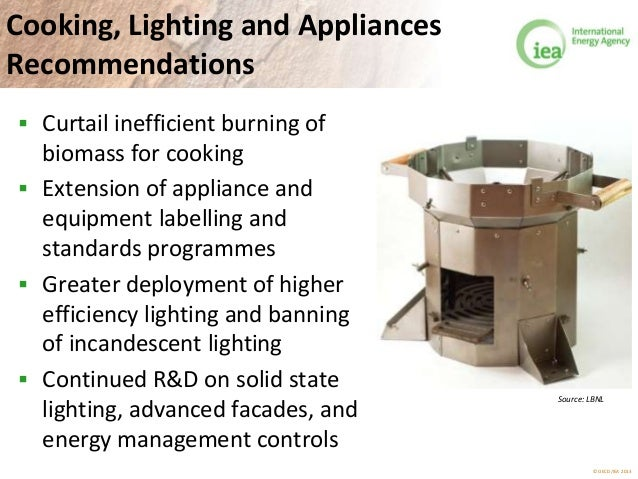 © OECD/IEA 2013 Cooking, Lighting and Appliances Recommendations  Curtail inefficient burning of biomass for cooking  Ex...