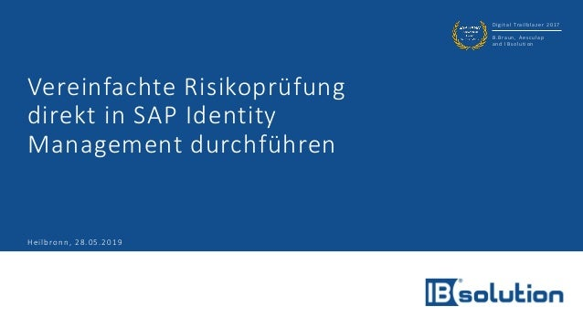 Digital Trailblazer 2017 B.Braun, Aesculap and IBsolution Vereinfachte Risikoprüfung direkt in SAP Identity Management dur...