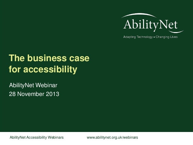 The business case for accessibility AbilityNet Webinar 28 November 2013  AbilityNet Accessibility Webinars  www.abilitynet...
