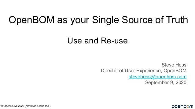 Use and Re-use Steve Hess Director of User Experience, OpenBOM stevehess@openbom.com September 9, 2020 © OpenBOM, 2020 (Ne...