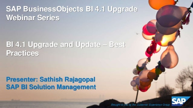 © 2014 SAP AG or an SAP affiliate company. All rights reserved. 1Customer SAP BusinessObjects BI 4.1 Upgrade Webinar Serie...
