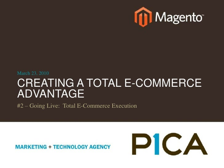 CREATING A TOTAL E-COMMERCE ADVANTAGE<br />#2 – Going Live:  Total E-Commerce Execution<br />March 23, 2010<br />