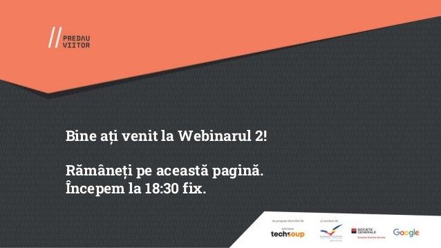 Bine ați venit la Webinarul 2! Rămâneți pe această pagină. Începem la 18:30 fix.