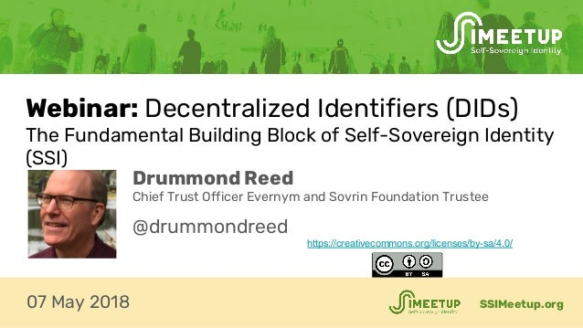 Webinar: Decentralized Identifiers (DIDs) The Fundamental Building Block of Self-Sovereign Identity (SSI) SSIMeetup.org07 ...