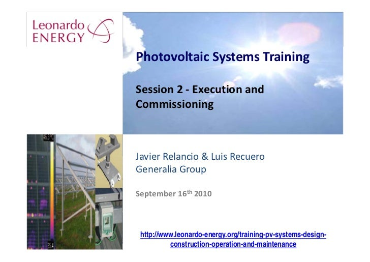 Photovoltaic Systems Training  Session 2 ‐ Execution and  Commissioning    Javier Relancio & Luis Recuero Generalia Group ...