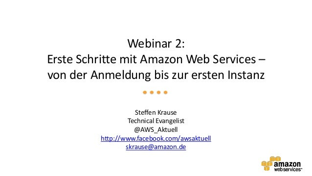 Webinar 2:Erste Schritte mit Amazon Web Services –von der Anmeldung bis zur ersten Instanz                    Steffen Krau...