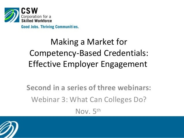 Making a Market for Competency-Based Credentials: Effective Employer Engagement Second in a series of three webinars: Webi...